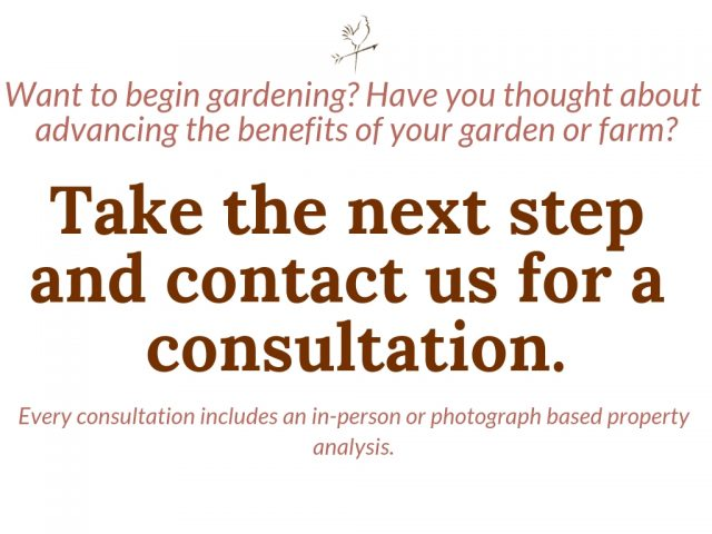 Want to begin gardening? Have you thought about advancing the benefits of your garden or farm? Contact us for a consultation!